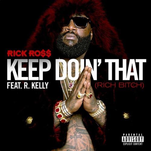 Rick ross keep doin that original